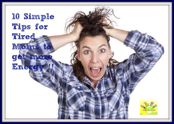 Top 10 tips for frazzled/tired moms