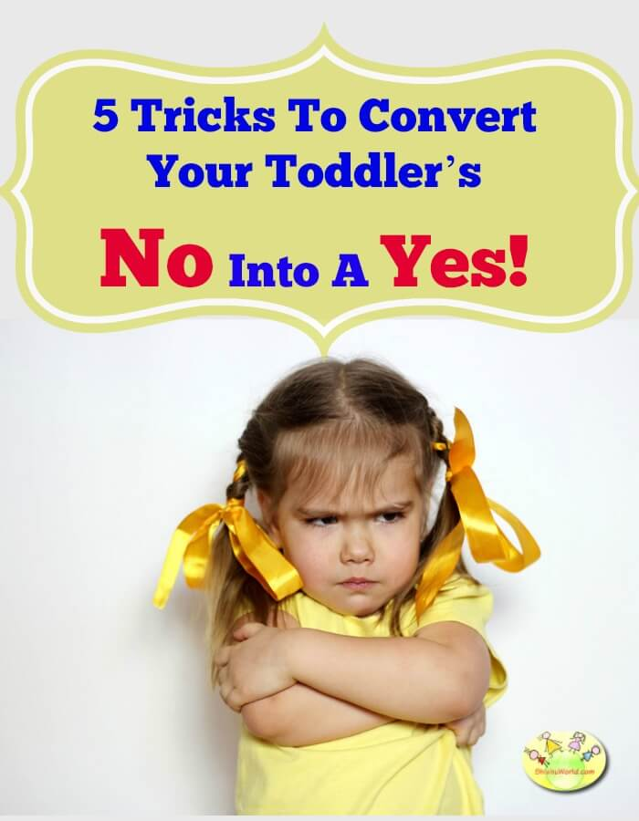 5 Tricks To Convert Your Toddler's No Into A Yes