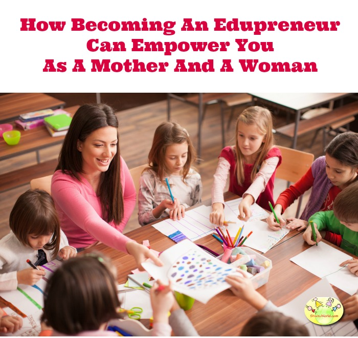 How Becoming An Edupreneur Can Empower You As A Mother And a Woman