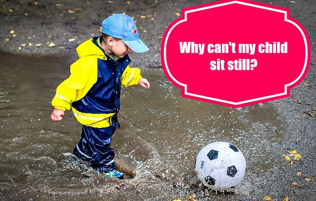 Why can't my child sit still?