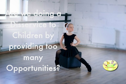 Are we doing a Disservice to Children by providing too many Opportunities?